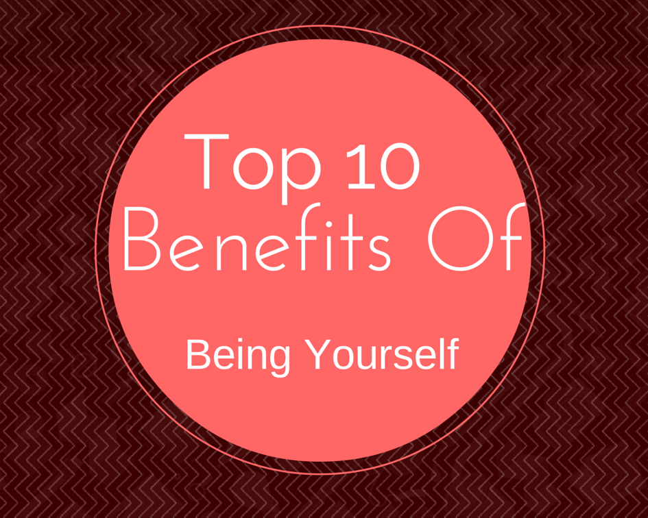 top 10 benefits of being yourself