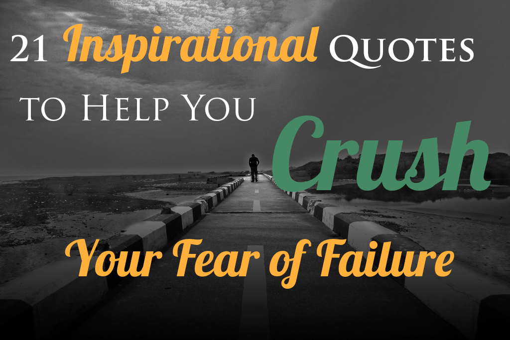 Help Quotes Impressive 21 Inspirational Quotes To Help You Crush Your Fear Of Failurepick