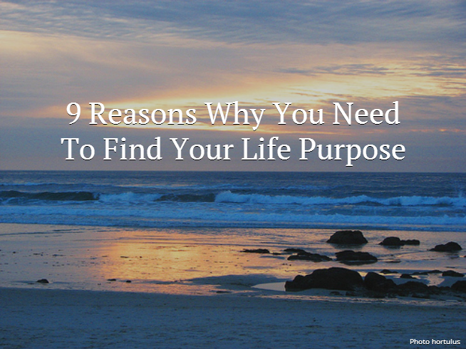 9 Reasons Why You Need To Find Your Life Purpose