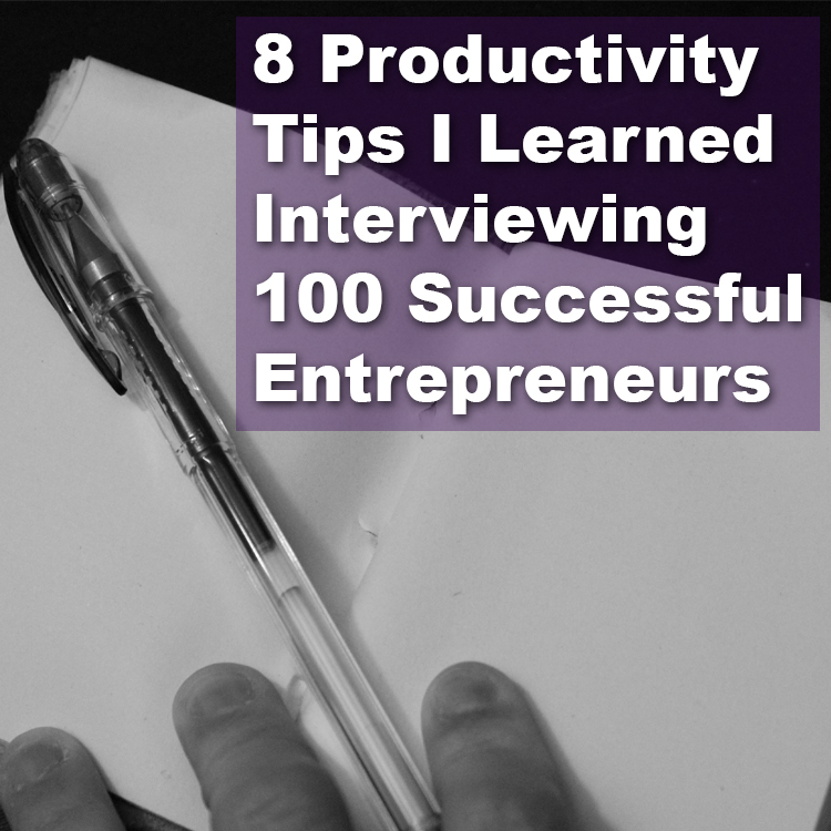 8 Productivity Tips I Learned Interviewing 100 Successful Entrepreneurs | Pick the Brain | Motivation and Self Improvement