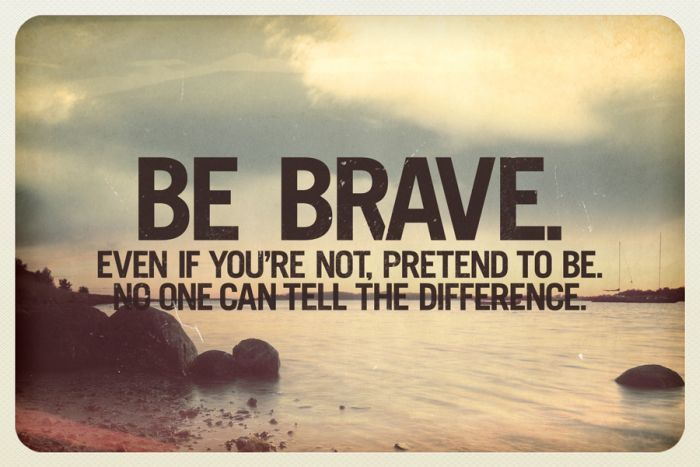 Brave Quotes Fascinating Best 26 Quotes About Being Bravepick The Brain  Motivation And