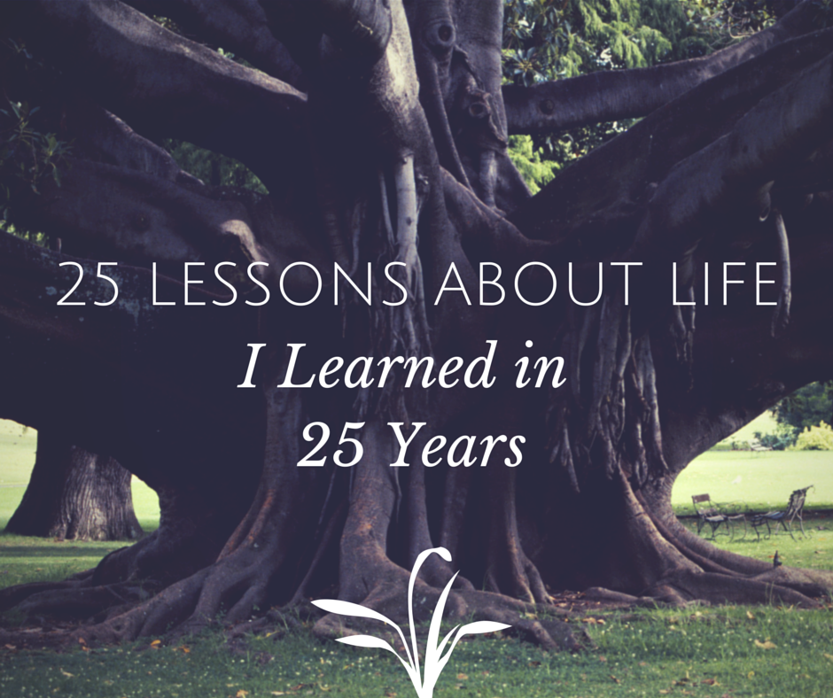 25 Lessons About Life I Learned in 25 Years