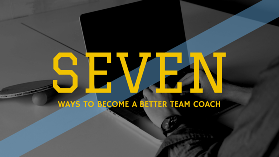 7 Ways To Become a Better Team Coach