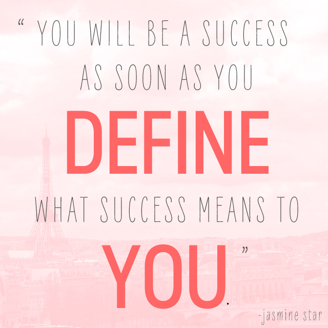 To be successful you have to define what success is.
