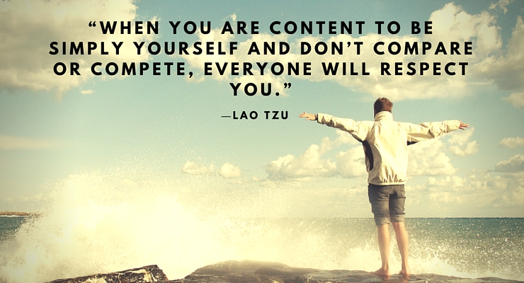 1When you are content to be simply yourself and dont compare or compete everyone will respect you
