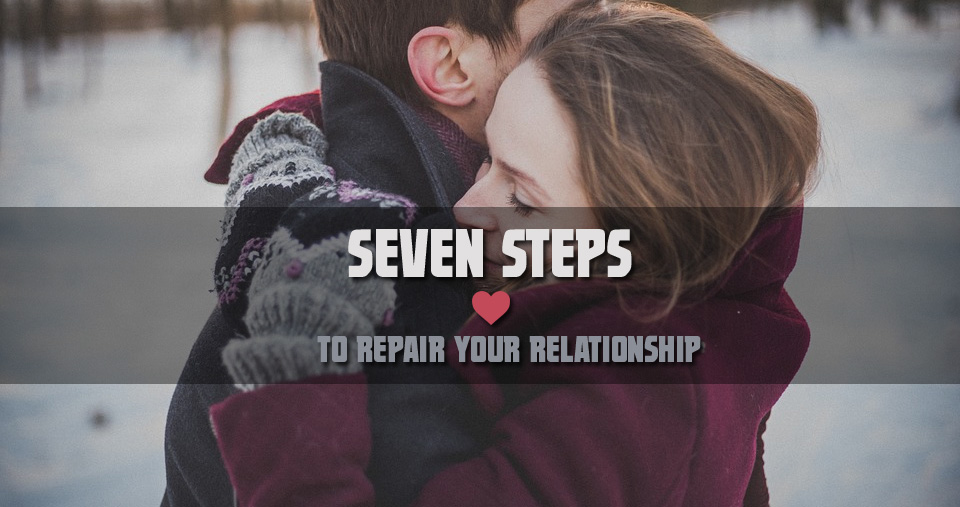7 Steps To Repair Your Relationship