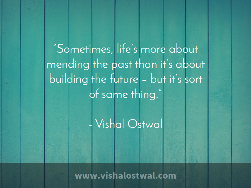 lifes-about-mending-the-past-vishal-ostwal-quote