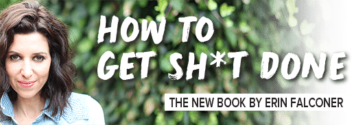 How to Get Shit Done | by Erin Falconer