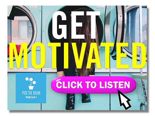 GET MOTIVATED | Click to LISTEN to the Pick the Brain Podcast