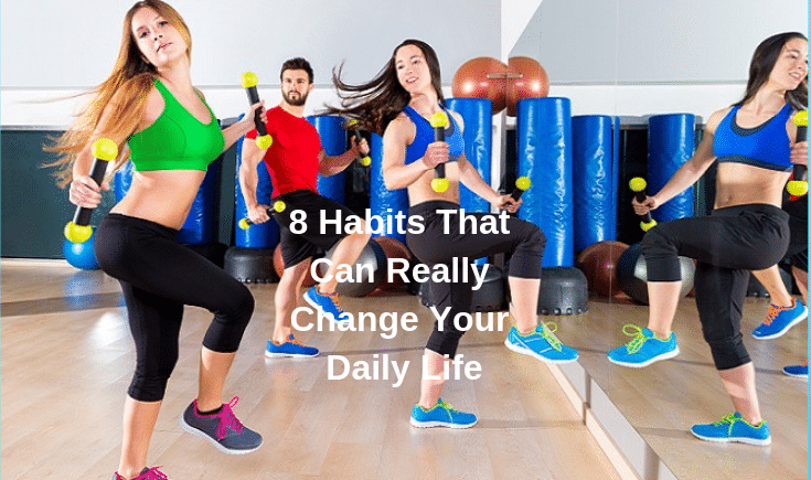 habits that can really change your daily life